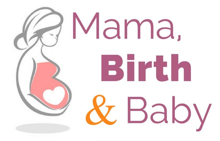 Mama, Birth and Baby