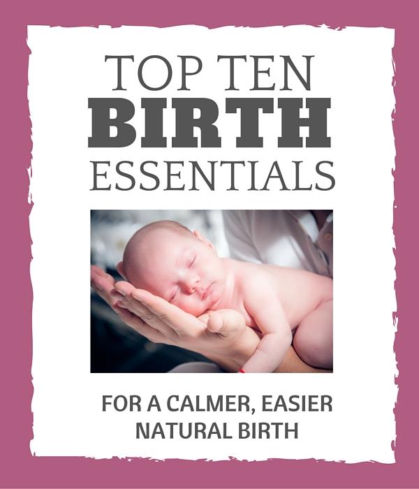 Top Ten Essentials for a calmer, easier natural birth